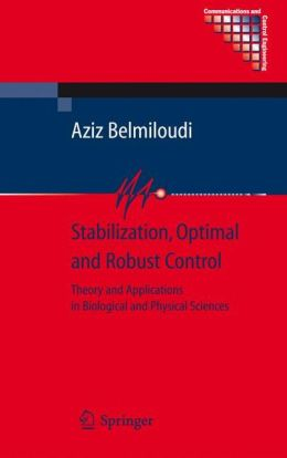 Stabilization, Optimal and Robust Control: Theory and Applications in Biological and Physical Sciences