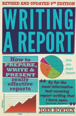 Writing a Report: How to prepare, write & present really effective reports