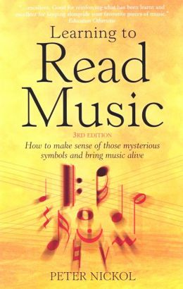 Learning To Read Music 3e: How to make sense of those mysterious symbols and bring music alive