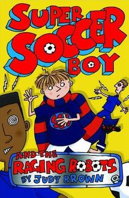 Super Soccer Boy and the Raging Robots