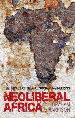Neoliberal Africa: The Impact of Global Social Engineering