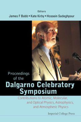 Proceedings of the Dalgarno Celebratory Symposium: Contributions to Atomic, Molecularnd Optical Physicsstrophysicsnd Atmospheric Physics