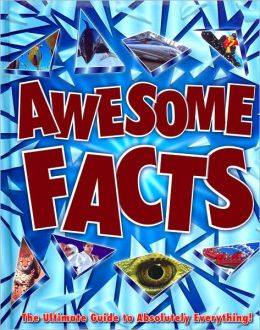 Awesome Facts: The Ultimate Guide to Absolutely Everything