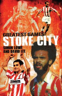 Stoke City's Greatest Games