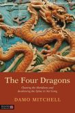 Book Cover Image. Title: The Four Dragons:  Clearing the Meridians and Awakening the Spine in Nei Gong, Author: Damo Mitchell