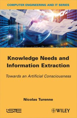 Knowledge Needs and Information Extraction: Towards an Artificial Consciousness