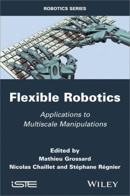 Flexible Robotics: Applications to Multiscale Manipulations