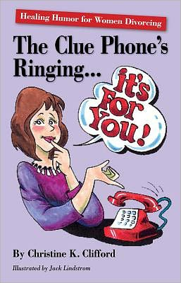 The Clue Phone's Ringing - It's for You! Healing Humor for Women Divorcing