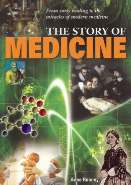 Story of Medicine: From Early Healing to the Miracles of Modern Medicine