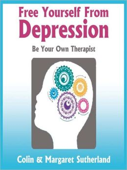 Free Yourself from Depression: Be Your Own Therapist