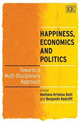 Happiness, Economics and Politics : Towards a Multi-Disciplinary Approach