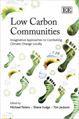 Low Carbon Communities : Imaginative Approaches to Combating Climate Change Locally