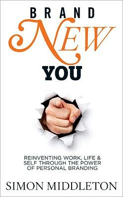 Brand New You: Reinventing Work, Life and Self Through the Power of Personal Branding