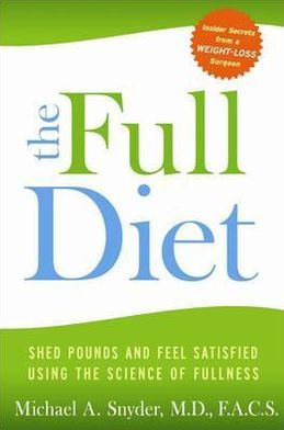 Full Diet: A Weight-Loss Doctor's 7-Day Guide to Shedding Pounds for Good