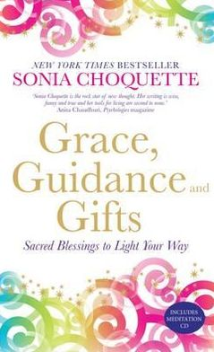 Grace, Guidance and Gifts: Sacred Belssings to Light Your Way. Sonia Choquette