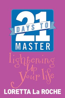 21 Days to Master Lightening Up Your Life
