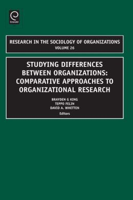 Studying Differences Between Organizations : Comparative Approaches to Organizational Research