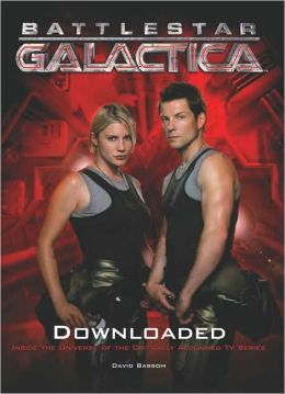 Battlestar Galactica: Downloaded (Inside the Universe of the Critically Acclaimed TV Show)