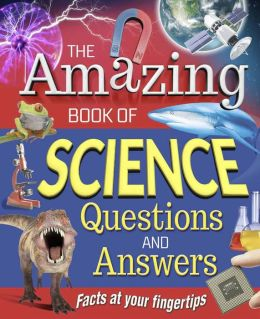 The Amazing Book of Science Questions & Answers
