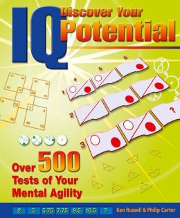 Discover Your IQ Potential: Over 500 Tests of Your Mental Agility: Over 500 Tests of Your Mental Agility