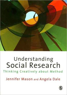 Understanding Social Research: Thinking Creatively about Method