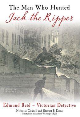 Man Who Hunted Jack the Ripper: Edmund Reid Victorian Detective