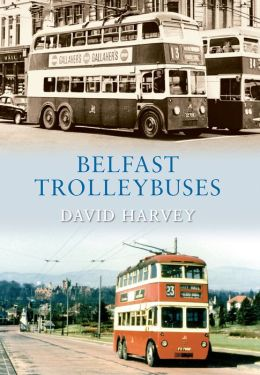 Belfast Trolleybuses from Old Photographs