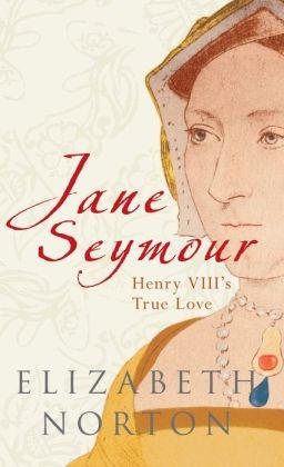 Jane Seymour: Henry VIIIs True Love