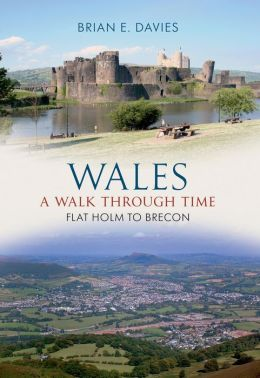 Wales: A Walk Through Time Flat Holm to Brecon