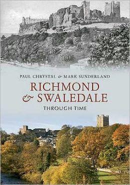 Richmond & Swaledale Through Time. by Paul Chrystal & Mark Sunderland