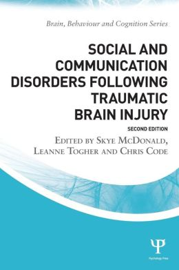 Social and Communication Disorders Following Traumatic Brain Injury (Brain, Behaviour and Cognition) Skye McDonald, Leanne Togher and Chris Code