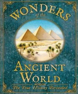 Wonders of the Ancient World: The True History Revealed