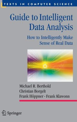 Guide to Intelligent Data Analysis: How to Intelligently Make Sense of Real Data