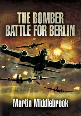 The Berlin Raids: The Bomber Battle Winter 1943-1944
