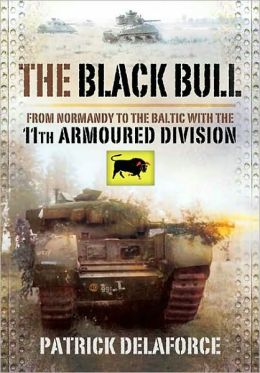 Black Bull: From Normandy to the Baltic with the 11th Armoured Division