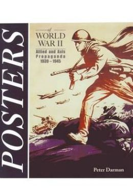 Posters of World War II: Allied and Axis Propaganda 1939-1945. by Peter Darman