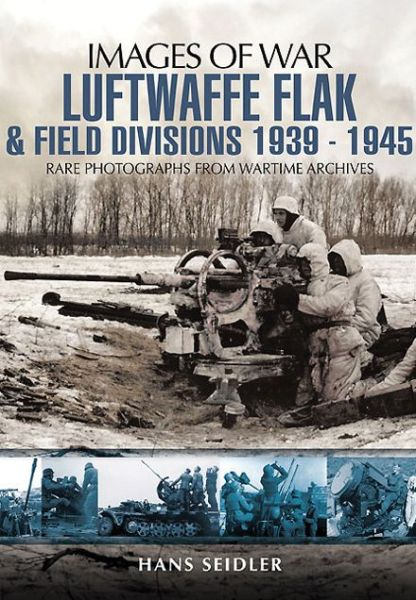 Free downloadable books for ipod touch Luftwaffe Flak and Field Divisions 1939-1945 by Hans Seidler FB2 iBook ePub 9781848846869 (English literature)