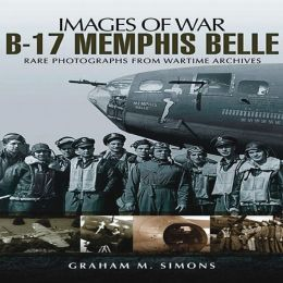B-17 Memphis Belle: Rare Photographs from Wartime Archives