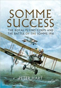 Somme Success: The Royal Flying Corps and the Battle of the Somme, 1916