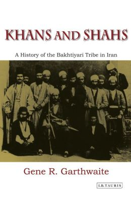 Khans and Shahs: A History of the Bakhtiyari Tribe in Iran