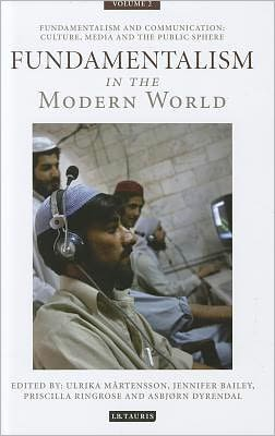 Fundamentalism in the Modern World Vol 2: Fundamentalism and Communication: Culture, Media and the Public Sphere