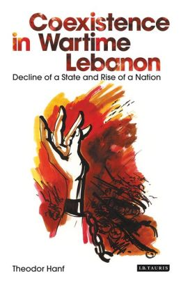 Coexistence in Wartime Lebanon: Decline of a State and Rise of a Nation