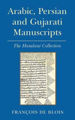 Arabic, Persian and Gujarati Manuscripts: The Hamdani Collection in the Library of the Institute of Ismaili Studies