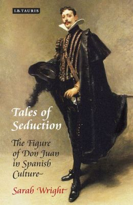 Tales of Seduction: The Figure of Don Juan in Spanish Culture
