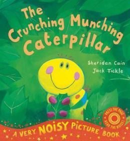 The Crunching Munching Caterpillar. Sheridan Cain, Jack Tickle