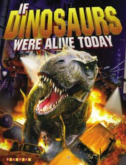 If Dinosaurs Were Alive Today: New Edition