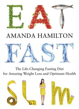 Eat Fast Slim: The Life-Changing Intermittent Fasting Diet for Amazing Weight Loss and Optimum Health