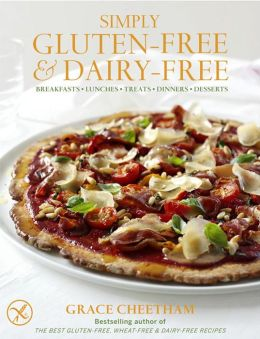 Simply Gluten-Free & Dairy-Free: Breakfasts, Lunches, Treats, Dinners, Desserts