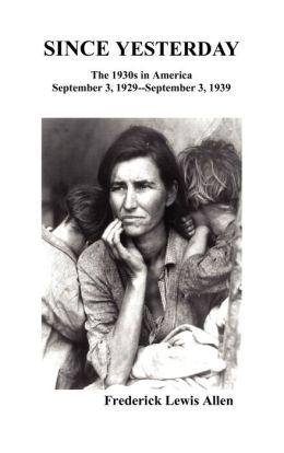 Since Yesterday: The 1930's in America, September 3, 1929-September 3, 1939