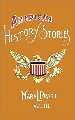 American History Stories, Volume Iii - With Original Illustrations